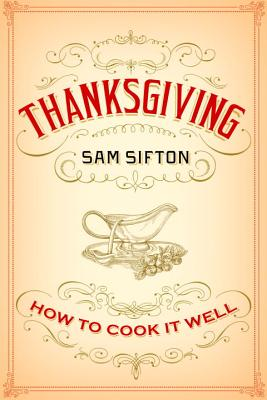 Thanksgiving: How to Cook It Well (Hardcover)Sam Sifton, Sarah C. Rutherford (Illustrator)