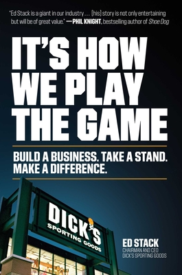 It's How We Play the Game: Build a Business. Take a Stand. Make a Difference. Cover Image