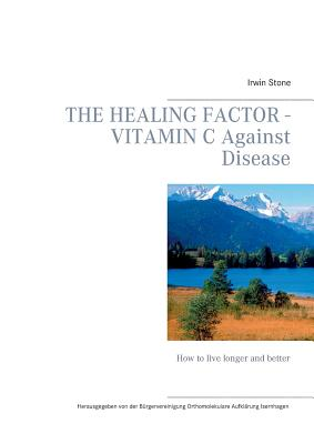 The Healing Factor - Vitamin C Against Disease: How to live longer and better Cover Image