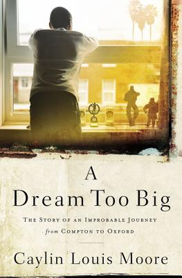 A Dream Too Big: The Story of an Improbable Journey from Compton to Oxford cover