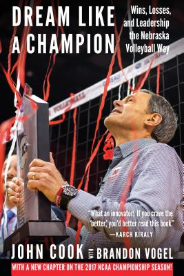 Dream Like a Champion: Wins, Losses, and Leadership the Nebraska Volleyball Way Cover Image