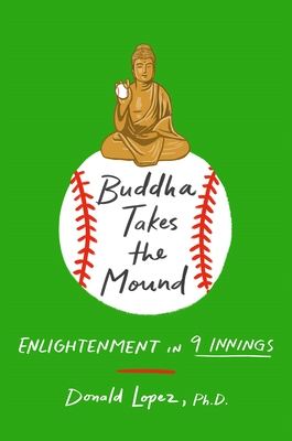 Buddha Takes the Mound: Enlightenment in 9 Innings Cover Image