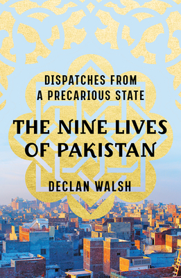 The Nine Lives of Pakistan: Dispatches from a Precarious State Cover Image