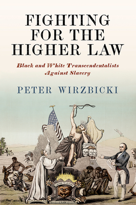 Fighting for the Higher Law: Black and White Transcendentalists Against Slavery (America in the Nineteenth Century) Cover Image