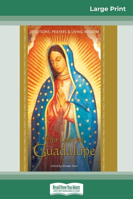 Our Lady of Guadalupe: Devotions, Prayers & Living Wisdom (16pt Large Print Edition) Cover Image