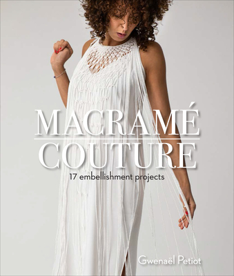Macramé Couture: 17 Embellishment Projects Cover Image