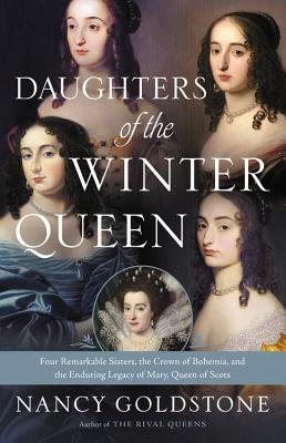 Daughters of the Winter Queen: Four Remarkable Sisters, the Crown of Bohemia, and the Enduring Legacy of Mary, Queen of Scots Cover Image
