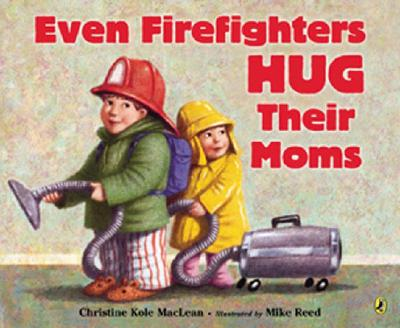 Cover for Even Firefighters Hug Their Moms