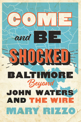 Come and Be Shocked: Baltimore Beyond John Waters and the Wire Cover Image