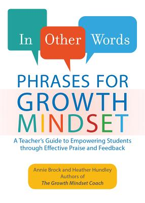 In Other Words: Phrases for Growth Mindset: A Teacher's Guide to Empowering Students Through Effective Praise and Feedback Cover Image