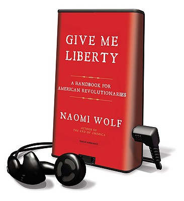 Give Me Liberty: A Handbook for American Revolutionaries [With Earbuds] (Playaway Adult Nonfiction) Cover Image