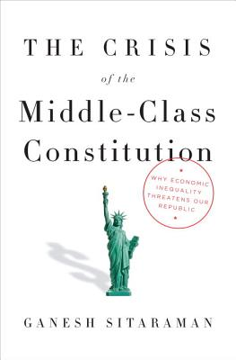 The Crisis of the Middle-Class Constitution: Why Economic Inequality Threatens Our Republic Cover Image