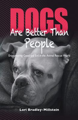 Dogs Are Better Than People: Encountering Good and Evil in the Animal Rescue World Cover Image
