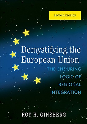 Demystifying the European Union: The Enduring Logic of Regional Integration, Second Edition Cover Image