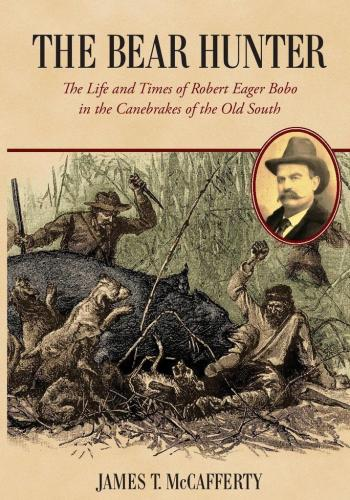 Bear Hunter: The Life and Times of Robert Eager Bobo in the Canebrakes of the Old South Cover Image