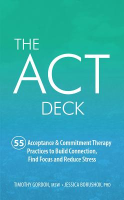 The ACT Deck: 55 Acceptance & Commitment Therapy Practices to Build Connection, Find Focus and Reduce Stress Cover Image