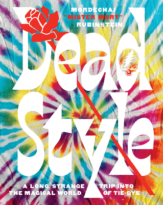 Dead Style: A Long Strange Trip into the Magical World of Tie-Dye Cover Image