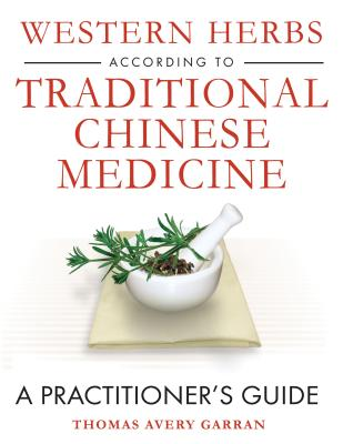 Western Herbs according to Traditional Chinese Medicine: A Practitioner's Guide Cover Image