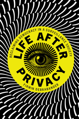 Life After Privacy: Reclaiming Democracy in a Surveillance Society Cover Image