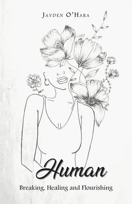 Human: Breaking, Healing and Flourishing Cover Image