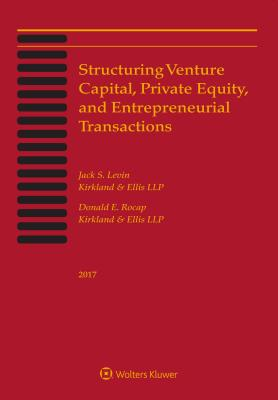 Structuring Venture Capital, Private Equity and Entrepreneurial Transactions: 2017 Edition Cover Image