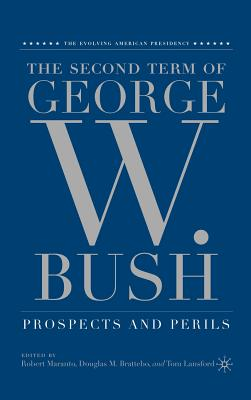 The Second Term of George W. Bush: Prospects and Perils (Evolving American Presidency) Cover Image