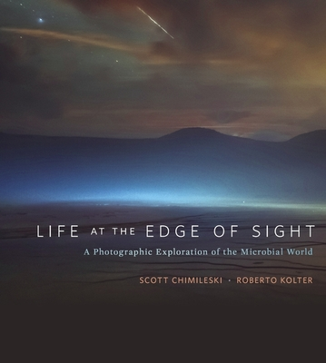 Life at the Edge of Sight: A Photographic Exploration of the Microbial World Cover Image