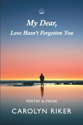 My Dear, Love Hasn't Forgotten You: Poetry & Prose Cover Image