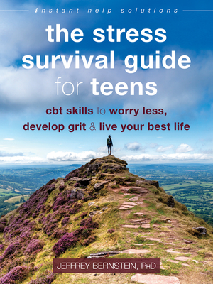 The Stress Survival Guide for Teens: CBT Skills to Worry Less, Develop Grit, and Live Your Best Life (Instant Help Solutions) Cover Image