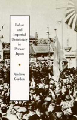Cover for Labor and Imperial Democracy in Prewar Japan (Twentieth Century Japan
