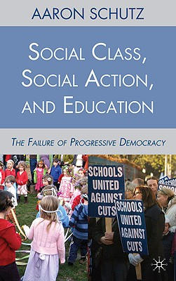 Social Class, Social Action, and Education: The Failure of Progressive Democracy Cover Image
