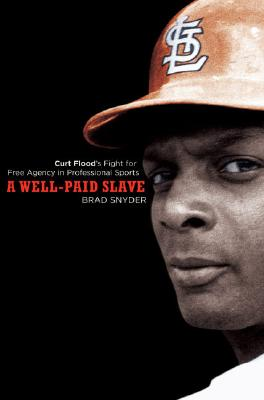 A Well-Paid Slave: Curt Flood's Fight for Free Agency in Professional Sports Cover Image