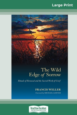 The Wild Edge of Sorrow: Rituals of Renewal and the Sacred Work of Grief (16pt Large Print Edition) Cover Image