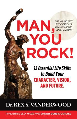 Man, You Rock!: 12 Essential Life Skills to Build Your Character, Vision, and Future for Young Men, Their Parents, Grandparents, and M (Becoming #1) Cover Image