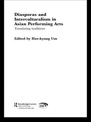 Diasporas and Interculturalism in Asian Performing Arts: Translating Traditions (Routledgecurzon-Iias Asian Studies) Cover Image