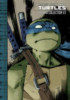 Teenage Mutant Ninja Turtles: The IDW Collection Volume 3 (TMNT IDW Collection #3) Cover Image