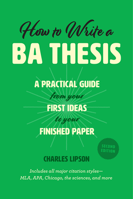 How to Write a BA Thesis, Second Edition: A Practical Guide from Your First Ideas to Your Finished Paper (Chicago Guides to Writing, Editing, and Publishing) Cover Image