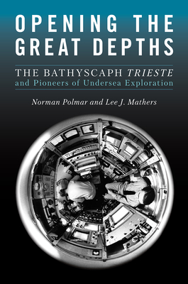 Opening the Great Depths: The Bathyscaph Trieste and Pioneers of Undersea Exploration Cover Image