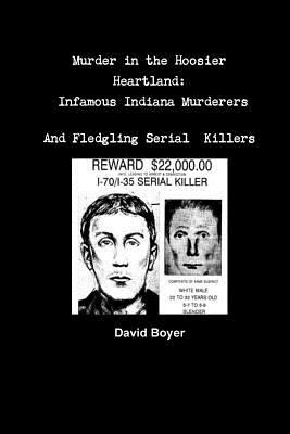 Murder in the Hoosier Heartland: Infamous Indiana Murderers and Fledgling Serial Killers Cover Image