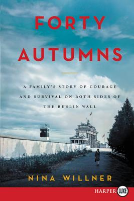 Forty Autumns: A Family's Story of Survival and Courage on Both Sides of the Berlin Wall Cover Image