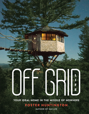 Off Grid Life: Your Ideal Home in the Middle of Nowhere Cover Image
