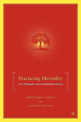 Practicing Mortality: Art, Philosophy, and Contemplative Seeing Cover Image