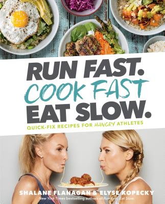 Run Fast. Cook Fast. Eat Slow.: Quick-Fix Recipes for Hangry Athletes: A Cookbook Cover Image