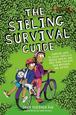 The Sibling Survival Guide: Surefire Ways to Solve Conflicts, Reduce Rivalry, and Have More Fun with Your Brothers and Sisters Cover Image