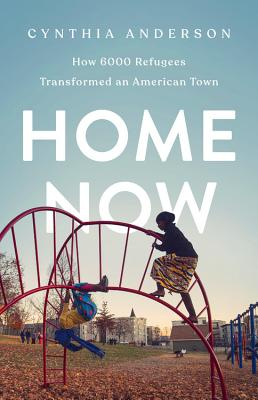 Home Now: How 6000 Refugees Transformed an American Town Cover Image