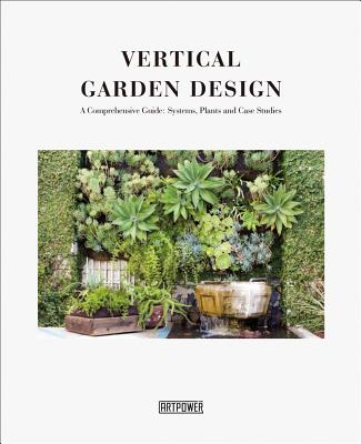 Vertical Garden Design: A Comprehensive Guide: Systems, Plants and Case Studies Cover Image