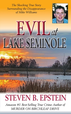Evil at Lake Seminole: The Shocking True Story Surrounding the Disappearance of Mike Williams Cover Image