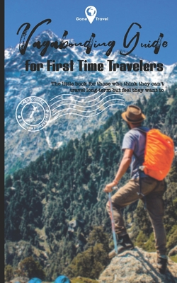 Vagabonding Guide: The little book for those who think they can't travel long-term but feel they want to Cover Image