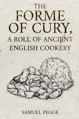 The Forme of Cury, A Roll of Ancient English Cookery Cover Image