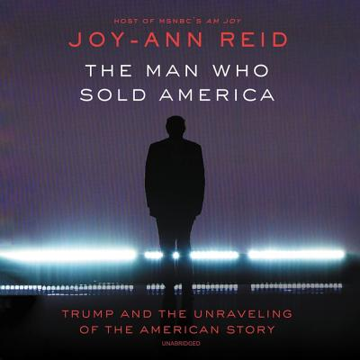 The Man Who Sold America: Trump and the Unraveling of the American Story Cover Image